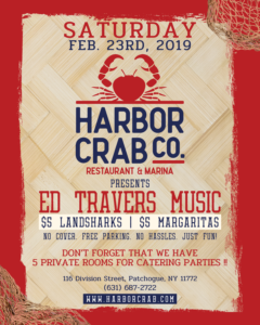 Harbor Crab Flyer for Ed Travers Music event on February 23rd, 2019. No cover, $5 Landsharks, $5 Margaritas.