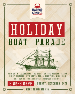 Flyer for the Holiday Boat Parade at Harbor Crab. Join us in celebrating the start of the holiday season! Enjoy pictures with santa and a beautiful view from the top of our riverboat, the Barefoot Princess. It's on from 5pm - 8pm on Sunday, November 24th.